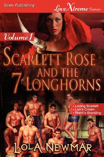 Scarlett Rose and the Seven Longhorns, Volume 1 [Loving Scarlett: Leo's Crown: Rhett's Branding] (Siren Publishing Lovextreme Forever) (Scarlett Rose ... Siren Publishing Lovextreme Forever)