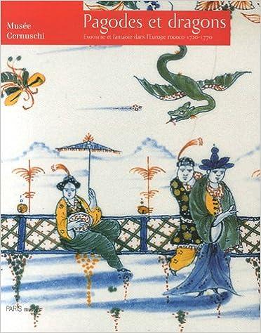 Livre gratuits en ligne Pagodes et dragons : Exotisme et fantaisie dans l'Europe rococo 1720-1770 epub pdf