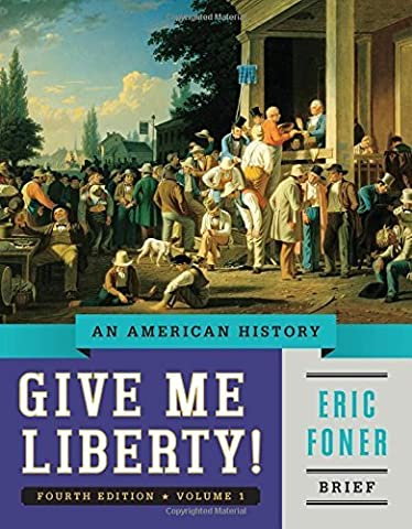Give Me Liberty!: An American History (Brief Fourth Edition) (Vol. 1) by Eric Foner (2014-02-07) (Give Me Liberty Vol 2)