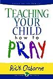 Teaching Your Child How to Pray, Rick Osborne, 080248493X