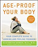 Age-Proof Your Body: Your Complete Guide to Looking and Feeling Younger (All Other Health)