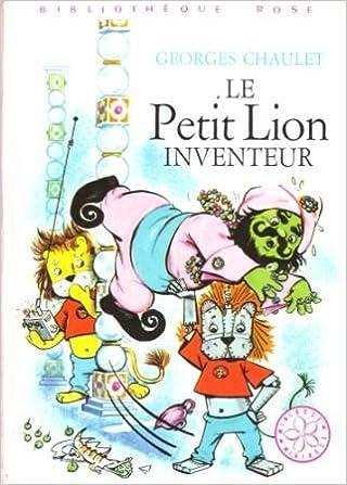 Amazon Fr Le Petit Lion Inventeur Bibliotheque Rose