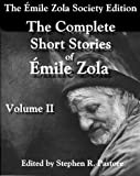 The Complete Short Stories of Emile Zola Volume 2, Emile Zola and Stephen R. Pastore, 0983473803