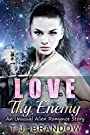 Love Thy Enemy (An Unusual Alien Romance Story) (New Adult Romance Book 1)