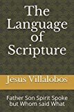 The Language of Scripture: Father Son Spirit Spoke but Whom said What