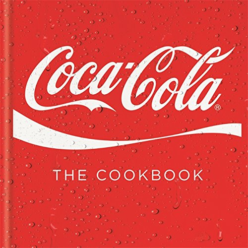 Coca-Cola: The Cookbook - Coca Cola Recipes