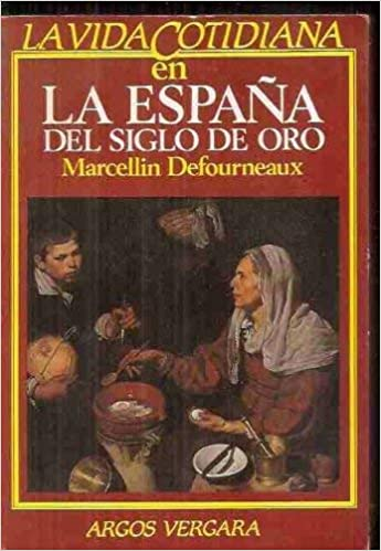 La vida cotidiana en la España del siglo de oro Colección En l¸nea ...