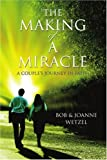 The Making of a Miracle, JoAnne Wetzel and Bob Wetzel, 0595361846