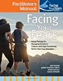Facing Your Fears Facilitator's Manual : Group Therapy for Managing Anxiety in Children with High-Functioning Autism Spectrum Disorders, Reaven, Judy, 1598571753