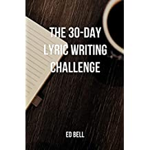 The 30-Day Lyric Writing Challenge: Transform Your Lyric Writing Skills in Only 30 Days (The Song Foundry 30-Day Challenges)