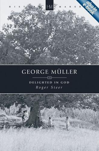 George Müller: Delighted in God (History -