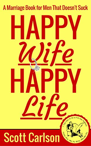 Happy Wife, Happy Life: A Marriage Book for Men That Doesn't Suck - 7 Tips How to be a Kick-Ass Husband: The Marriage Guide for Men That Works (My Wife Doesn T Want To Make Love)