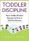 Toddler Discipline: Proven Toddler Discipline  Strategies for Stress & Guilt-Free Parenting
