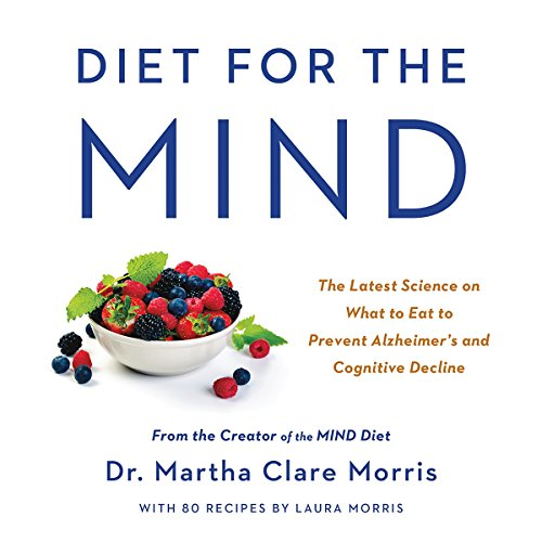 Diet for the MIND: The Latest Science on What to Eat to Prevent Alzheimer's and Cognitive Decline - from the Creator of the MIND Diet