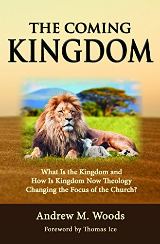 The Coming Kingdom: What Is the Kingdom and How Is Kingdom Now Theology Changing the Focus of the Church? by [Woods, Andrew M.]