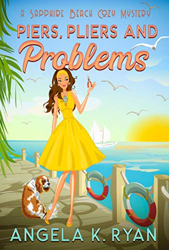 Piers, Pliers and Problems (Sapphire Beach Cozy Mystery Series Book 3) by [Ryan, Angela K.]