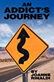An Addict's Journey, Joanne Rinaldi, 1608444686