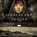 Sinners and the Sea: The Untold Story of Noah's Wife Audiobook by Rebecca Kanner Narrated by Amy Rubinate