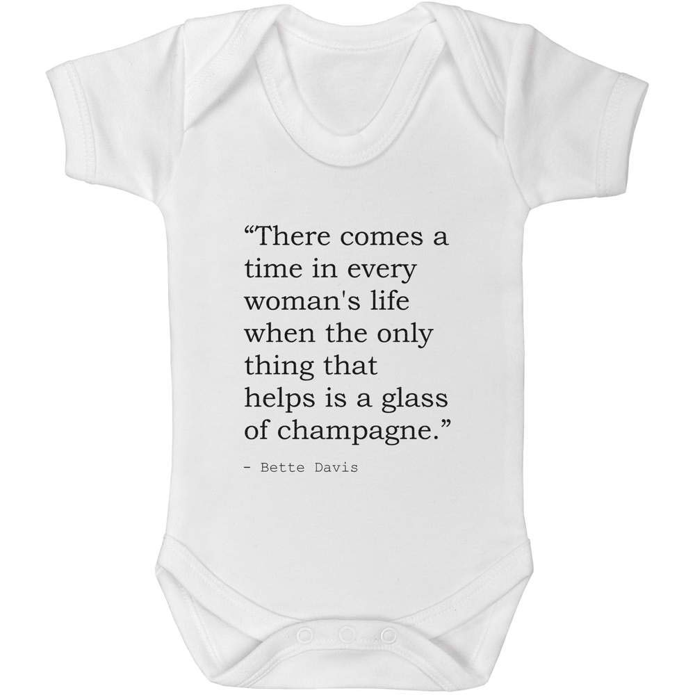Quote by Bette Davis Baby Grow Bodysuit GR00034771 Stamp Press 0-3 Month There comes a time in every womans life when the only thing that helps is a glass of champagne