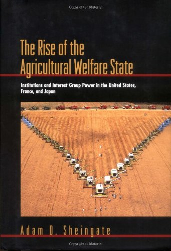 The Rise of the Agricultural Welfare State: Institutions and Interest Group Power in the United States, France, and Japa