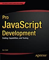 Pro JavaScript Development: Coding, Capabilities, and Tooling Front Cover
