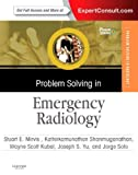 Problem Solving in Emergency Radiology : Expert Consult - Print and Online, Mirvis, Stuart E., 145575417X