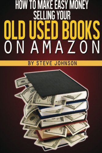 How To Make Easy Money Selling Your Old Used Books On Amazon -  Steve Johnson, Paperback