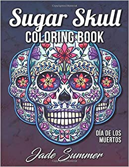 Sugar Skull Coloring Book: A Day of the Dead Coloring Book ...