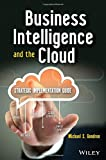 Business Intelligence and the Cloud: Strategic Implementation Guide (Wiley and SAS Business Series)