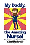 img - for My Daddy, the Amazing Nurse!: A rhyming career exploration book for children (Nurse Books for Kids) book / textbook / text book