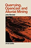 Quarrying Opencast and Alluvial Mining, John Sinclair, 9401176132