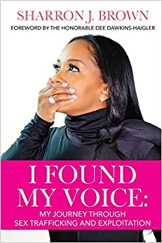 Book I FOUND MY VOICE: My Journey Through Sex Trafficking and Exploitation