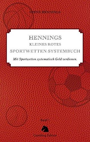 Hennings kleines rotes Sportwetten Systembuch: Mit Sportwetten systematisch Geld verdienen. Band 1