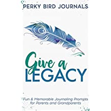 Give A Legacy: Fun and Memorable Journaling Prompts for Parents and Grandparents