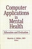 Computer Applications Mental Health, 1991, Marvin Miller, 1560243538