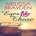 Eyes Like Those: A Seven Shores Romance Audiobook by Melissa Brayden Narrated by Melissa Sternenberg