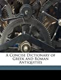 A Concise Dictionary of Greek and Roman Antiquities, William Jr. Smith and William Smith, 1174541784
