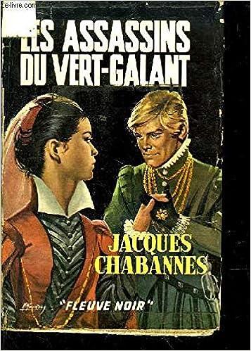 015bf4644ab9 Les assassins du vert-galant  Jacques CHABANNES  Amazon.com  Books