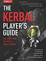 The Kerbal Player's Guide: The Easiest Way to Launch a Space Program Front Cover
