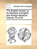 The English Review, or an Abstract of English and Foreign Literature, See Notes Multiple Contributors, 1170082238