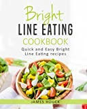 Bright Line Eating: Bright Line Eating Cookbook: Quick and Easy Bright Line Eating Recipes (Volume 2)