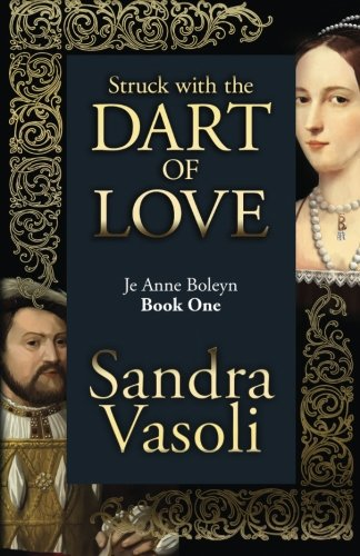 Struck with the dart of love: Je Anne Boleyn (Volume 1) [Sandra Vasoli] (Tapa Blanda)