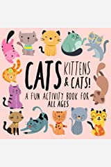 Cats, Kittens and Cats!: A Fun Activity Book for Kids and Cat Lovers Paperback