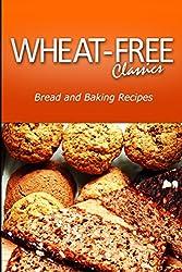 Wheat-Free Classics - Bread and Baking Recipes