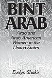 Bint Arab: Arab and Arab American Women in the United States