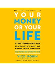 Your Money or Your Life: 9 Steps to Transforming Your Relationship with Money and Achieving Financial Independence: Fully Revised and Updated for 2018