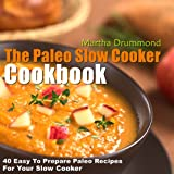 The Paleo Slow Cooker Cookbook: 40 Easy To Prepare Paleo Recipes For Your Slow Cooker (Paleo Series) (English Edition)