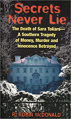 Secrets Never Lie The Death Of Sara Tokars A Southern Tragedy Of
