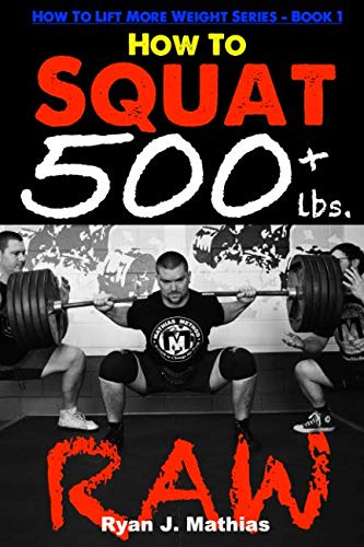 How To Squat 500 lbs. RAW: 12 Week Squat Program and Technique Guide (How To Lift More Weight Series)