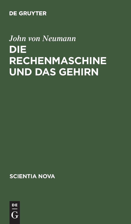 Die Rechenmaschine und das Gehirn (Scientia Nova) Gebundenes Buch – 11. Juni 1991 John von Neumann De Gruyter Oldenbourg 3486452266 Computer Books: General